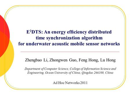 E 2 DTS: An energy efficiency distributed time synchronization algorithm for underwater acoustic mobile sensor networks Zhengbao Li, Zhongwen Guo, Feng.