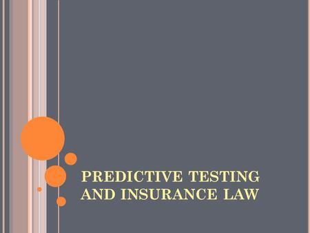 PREDICTIVE TESTING AND INSURANCE LAW. Summary: ① Predictive Tests ② Insured Perspective ③ Insurers perspective ④ Legislation.