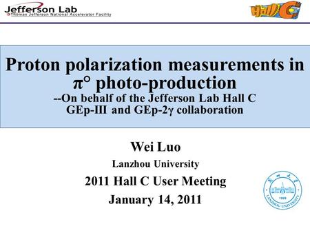 Proton polarization measurements in π° photo-production --On behalf of the Jefferson Lab Hall C GEp-III and GEp-2γ collaboration Wei Luo Lanzhou University.