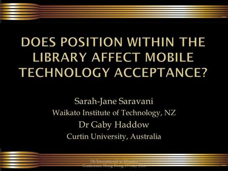Sarah-Jane Saravani Waikato Institute of Technology, NZ Dr Gaby Haddow Curtin University, Australia 5th International m-libraries Conference, Hong Kong,
