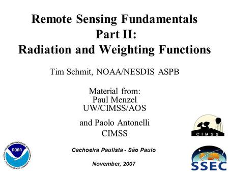 1 Remote Sensing Fundamentals Part II: Radiation and Weighting Functions Tim Schmit, NOAA/NESDIS ASPB Material from: Paul Menzel UW/CIMSS/AOS and Paolo.