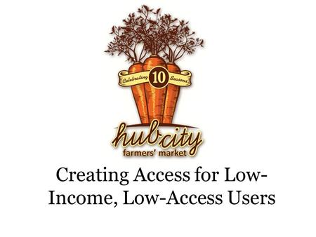 Creating Access for Low- Income, Low-Access Users.