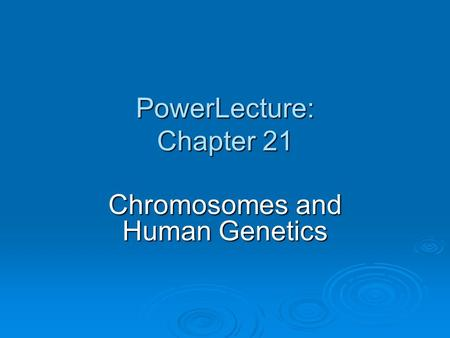 PowerLecture: Chapter 21 <strong>Chromosomes</strong> and <strong>Human</strong> Genetics.