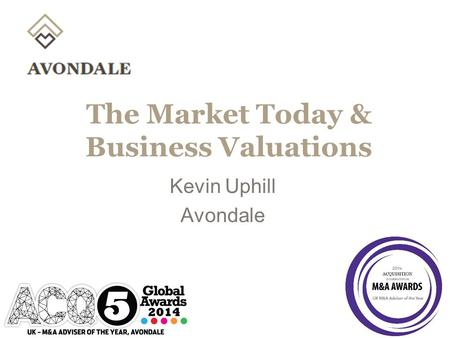 The Market Today & Business Valuations Kevin Uphill Avondale.