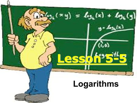 Lesson 5-5 Logarithms. Logarithmic functions The inverse of the exponential function.