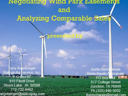 Negotiating Wind Park Easements and Analyzing Comparable Sales presented by Justin Bierschwale Bierschwale Appraisals PO Box 154 517 College Street Junction,