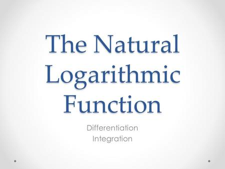The Natural Logarithmic Function Differentiation Integration.