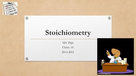 Stoichiometry Mrs. Page Chem. 10 2014-2015. What is Stoichiometry? The study of chemistry that looks at the relationship between the mass of the reactants.