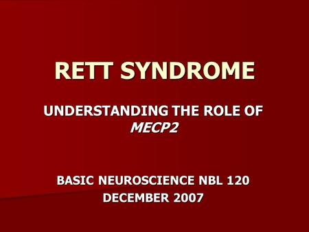 RETT SYNDROME UNDERSTANDING THE ROLE OF MECP2 BASIC NEUROSCIENCE NBL 120 DECEMBER 2007.