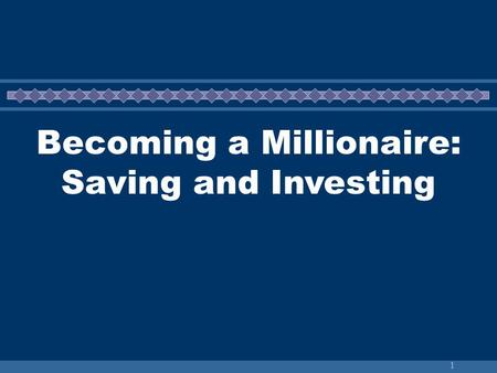 "1 Becoming a Millionaire: Saving and Investing. 2 Starting a Savings Plan ""Getting rich is not a function of investing a lot of money; it is a result."
