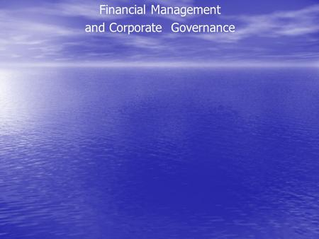 Financial Management and Corporate Governance. WHAT FINANCIAL MANAGEMENT IS REALLY ABOUT you must then develop a plan. The plan requires answers to some.