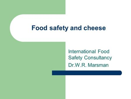 Food safety and cheese International Food Safety Consultancy Dr.W.R. Marsman.