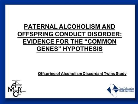 "PATERNAL ALCOHOLISM AND OFFSPRING CONDUCT DISORDER: EVIDENCE FOR THE ""COMMON GENES"" HYPOTHESIS Offspring of Alcoholism Discordant Twins Study."