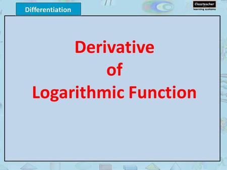 Differentiation Derivative of Logarithmic Function.