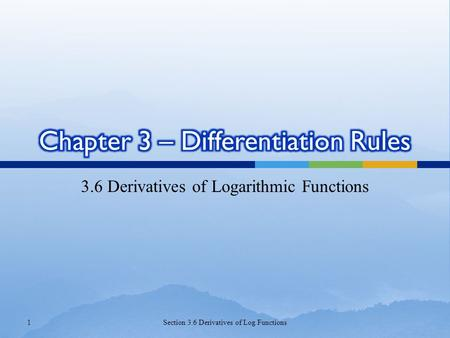 3.6 Derivatives of Logarithmic Functions 1Section 3.6 Derivatives of Log Functions.