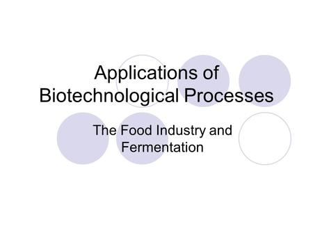 Applications of Biotechnological Processes The Food Industry and Fermentation.
