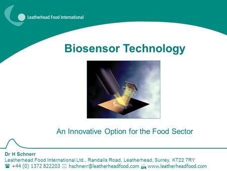 Dr H Schnerr Leatherhead Food International Ltd., Randalls Road, Leatherhead, Surrey, KT22 7RY  +44 (0) 1372 822203  