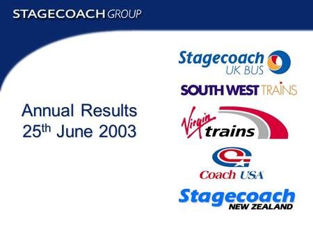 Annual Results 2003 1 Annual Results 25 th June 2003.