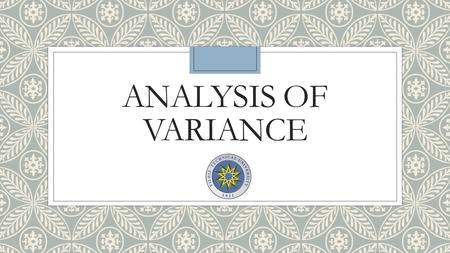 ANALYSIS OF VARIANCE. Analysis of variance ◦ A One-way Analysis Of Variance Is A Way To Test The Equality Of Three Or More Means At One Time By Using.