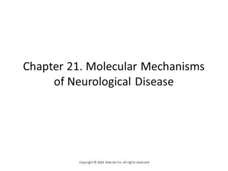 Chapter 21. Molecular Mechanisms of Neurological Disease Copyright © 2014 Elsevier Inc. All rights reserved.