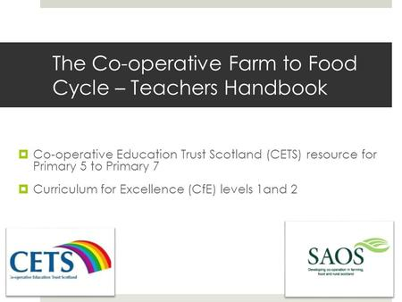  Co-operative Education Trust Scotland (CETS) resource for Primary 5 to Primary 7  Curriculum for Excellence (CfE) levels 1and 2 The Co-operative <strong>Farm</strong>.