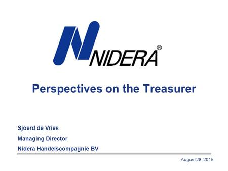 August 28, 2015 Perspectives on the Treasurer Sjoerd de Vries Managing Director Nidera Handelscompagnie BV.