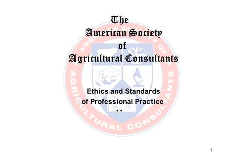 1 The American Society of Agricultural Consultants Ethics and Standards of Professional Practice.