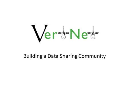 Building a Data Sharing Community. The Vertebrate Networks Est. 1999, 2004 31 collections (2011) Est. 2001 41 collections (2011) Est. 2004 48 collections.