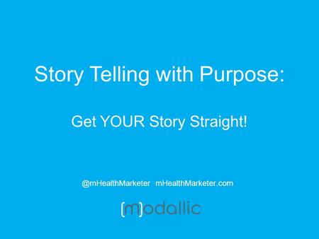 Story Telling with Purpose: Get YOUR Story mHealthMarketer.com.