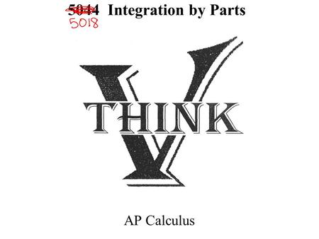 5044 Integration by Parts AP Calculus. Integration by Parts Product Rules for Integration : A. Is it a function times its derivative; u-du B. Is it a.