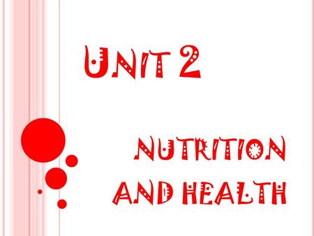 U NIT 2 NUTRITION AND HEALTH. 2.1FOOD AND NUTRITIONAL SUBSTANCES.