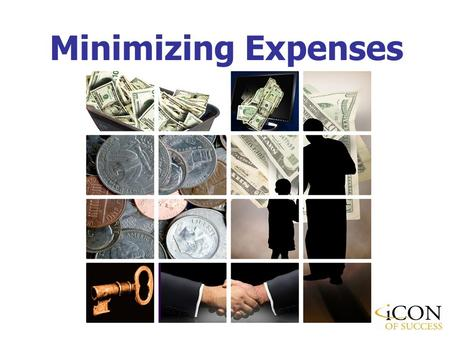 Minimizing Expenses. Managing cash-flow is a very important aspect of personal financial success. Obviously, the fewer expenses a person has provides.