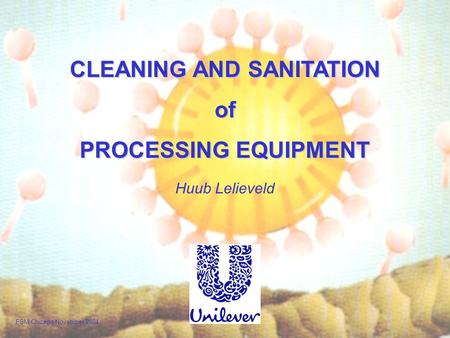 CLEANING AND SANITATION of PROCESSING EQUIPMENT Huub Lelieveld FSM Chicago November 2004.