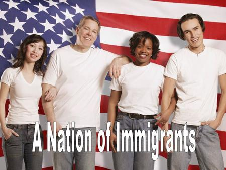 Chapter 14 In the United States, everyone is classified as either a ______________ or an _____________. A Nation of Immigrants.