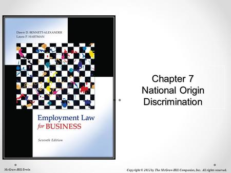 Chapter 7 National Origin Discrimination McGraw-Hill/Irwin Copyright © 2012 by The McGraw-Hill Companies, Inc. All rights reserved.