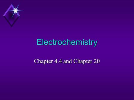 Electrochemistry Chapter 4.4 and Chapter 20. Electrochemical Reactions In electrochemical reactions, electrons are transferred from one species to another.
