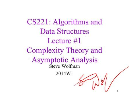 CS221: <strong>Algorithms</strong> and Data Structures Lecture #1 Complexity Theory and <strong>Asymptotic</strong> Analysis Steve Wolfman 2014W1 1.