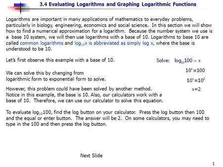 Logarithms are important in many applications of mathematics to everyday problems, particularly in biology, engineering, economics and social science.