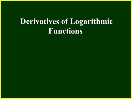 Derivatives of Logarithmic Functions