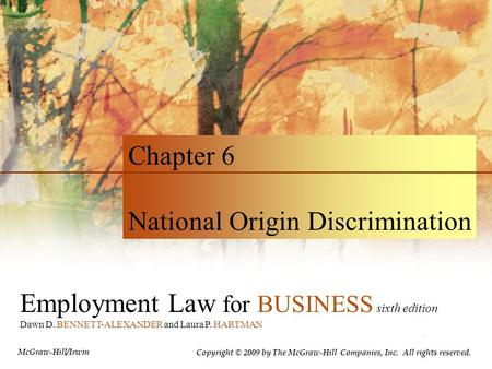 Employment Law for BUSINESS sixth edition Dawn D. BENNETT-ALEXANDER and Laura P. HARTMAN Chapter 6 National Origin Discrimination Copyright © 2009 by The.