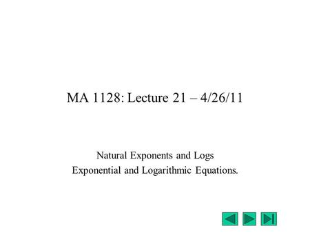 Natural Exponents and Logs Exponential and Logarithmic Equations.
