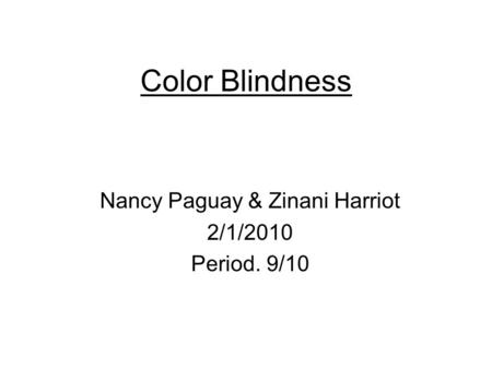 Color Blindness Nancy Paguay & Zinani Harriot 2/1/2010 Period. 9/10.