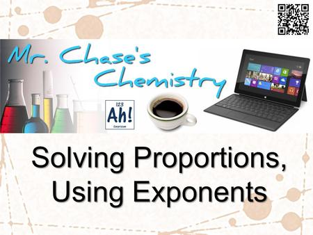 Solving Proportions, Using Exponents. Proportions Many chemistry problems deal with changing one variable and measuring the effect on another variable.