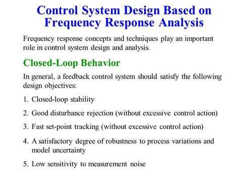 Control System Design Based on Frequency Response Analysis Frequency response concepts and techniques play an important role in control system design and.