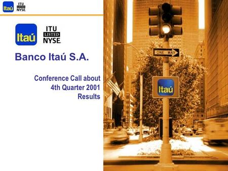1 Banco Itaú S.A. Conference Call about 4th Quarter 2001 Results.