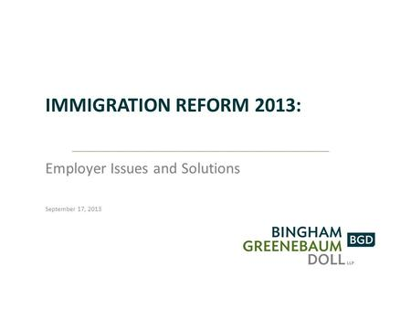 IMMIGRATION REFORM 2013: Employer Issues and Solutions September 17, 2013.