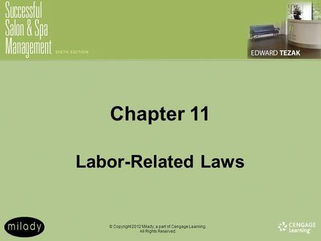 © Copyright 2012 Milady, a part of Cengage Learning. All Rights Reserved. Chapter 11 Labor-Related Laws.
