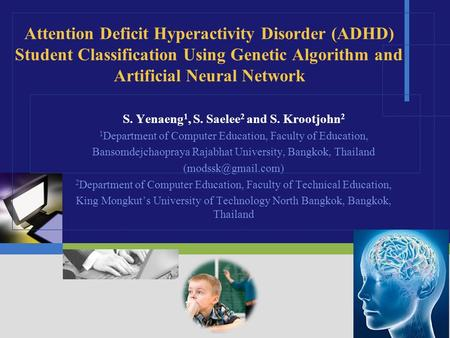 Attention Deficit Hyperactivity Disorder (ADHD) Student Classification Using Genetic Algorithm and Artificial Neural Network S. Yenaeng 1, S. Saelee 2.