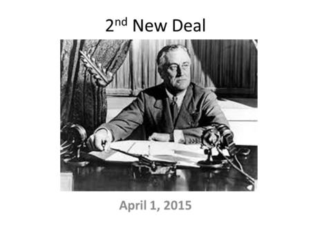 2 nd New Deal April 1, 2015. 1 st New Deal: helps ECONOMY – Banks, businesses 2 nd New Deal: helps PEOPLE – Elderly, poor, unemployed, & farmers 1. Works.