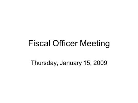 Fiscal Officer Meeting Thursday, January 15, 2009.